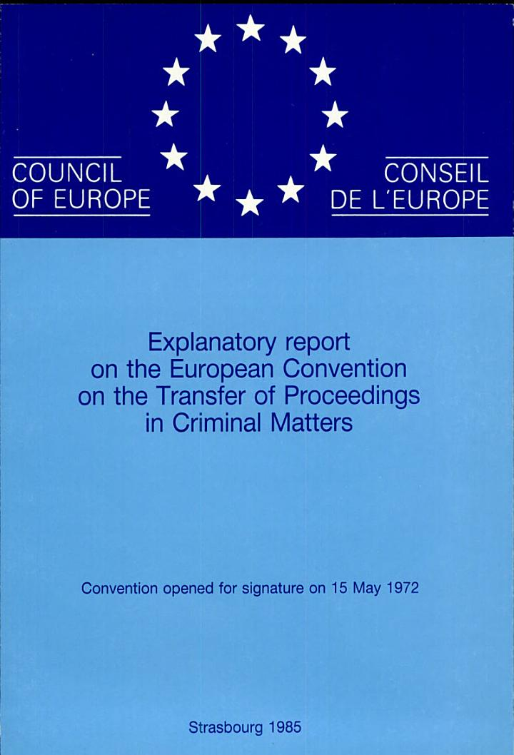 Explanatory Report on the European Convention on the Transfer of Proceedings in Criminal Matters