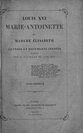 Louis XVI, Marie-Antoinette et Madame Élisabeth: Volume1