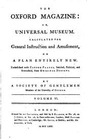 The Oxford Magazine: Or, Universal Museum, Volumes 6-7