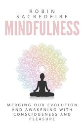 Mindfulness: Merging our Evolution and Awakening with Consciousness and Pleasure