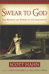 Swear to God: The Promise and Power of the Sacraments