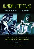Horror Literature through History  An Encyclopedia of the Stories that Speak to Our Deepest Fears  2 volumes  PDF