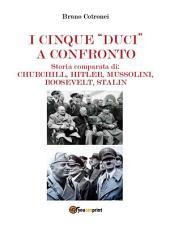 """I cinque """"duci"""" a confronto: Storia comparata di: Churchill, Hitler, Mussolini, Roosevelt, Stalin"""