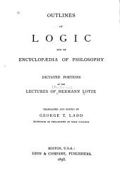 Outlines of Logic and of Encyclopædia of Philosophy: Dictated Portions of the Lectures of Hermann Lotze