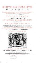 Rerum naturalium historia nempe quadrupedum insectorum piscium variorumque marinorum corporum fossilium plantarum exoticarum ac praesertim testaceorum exsistium in Museo Kircheriano