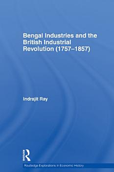 Bengal Industries and the British Industrial Revolution  1757 1857  PDF