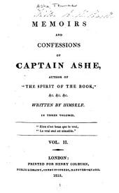 "Memoirs and Confessions of Captain Ashe, Author of ""The Spirit of the Book,"" &c. &c. &c: Volume 2"