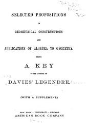Selected Propositions in Geometrical Constructions and Applications of Algebra to Geometry: Being a Key to the Appendix of Davies' Legendre. (With a Supplement).
