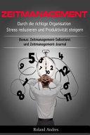 Zeitmanagement  Durch Die Richtige Organisation Stress Reduzieren Und Produktivit  t Steigern   Bonus  Zeitmanagement Selbsttest Und Ze PDF