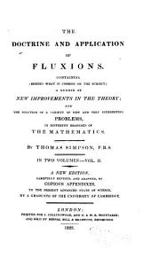 The Doctrine and Application of Fluxions: Containing (besides what is Common to the Subject) a Number of New Improvements in the Theory, and the Solution of a Variety of New and Very Interesting Problems in Different Branches of Mathematics, Volume 2