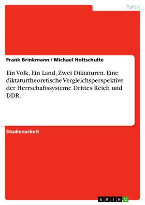 Ein Volk  Ein Land  Zwei Diktaturen  Eine diktaturtheoretische Vergleichsperspektive der Herrschaftssysteme Drittes Reich und DDR  PDF