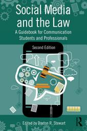 Social Media and the Law: A Guidebook for Communication Students and Professionals, Edition 2