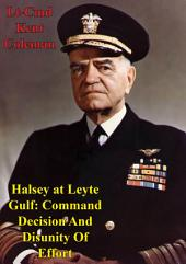 Halsey At Leyte Gulf: Command Decision And Disunity Of Effort