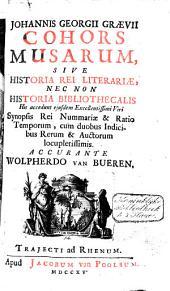 Johannis Georgii Grævii Cohors musarum, sive Historia rei literariæ, nec non historia bibliothecalis: his accedunt ejusdem excellentissimi viri synopsis rei nummariæ & ratio temporum, ...