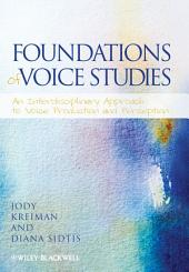 Foundations of Voice Studies: An Interdisciplinary Approach to Voice Production and Perception