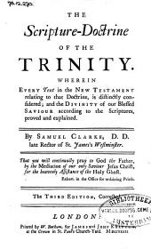 The Scripture-doctrine of the Trinity: Wherein Every Text in the New Testament Relating to that Doctrine, is Distinctly Considered ...