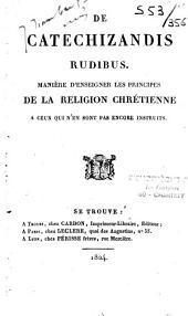 De Catechizandis rudibus: manière d'enseigner les principes de la religion chrétienne à ceux qui n'en sont pas encore instruits