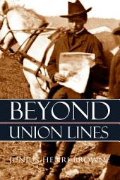 Beyond Union Lines (Abridged, Annotated)