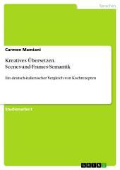 Kreatives Übersetzen. Scenes-and-Frames-Semantik: Ein deutsch-italienischer Vergleich von Kochrezepten