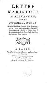 Lettre d'Aristote à Alexandre, sur le systême du monde, avec la traduction françoise & des remarques, par M. l'abbé Batteux,....
