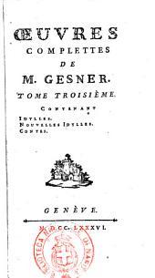 Oeuvres complettes de m. Gesner. Tome premier [- troisème]: Tome troisième. Contenant Idylles. Nouvelles idylles. Contes, Volume3