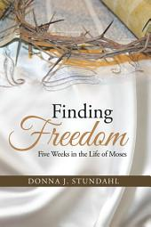 Finding Freedom: Five Weeks in the Life of Moses
