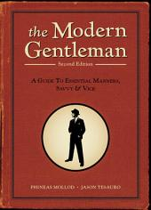 The Modern Gentleman, 2nd Edition: A Guide to Essential Manners, Savvy, and Vice