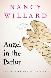 Angel in the Parlor: Five Stories and Eight Essays