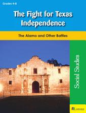 The Fight for Texas Independence: The Alamo and Other Battles