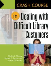 Crash Course in Dealing with Difficult Library Customers PDF