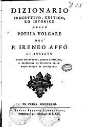 Dizionario precettivo, critico, ed istorico della poesia volgare del p. Ireneo Affò di Busseto ..