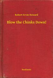 Blow the Chinks Down!