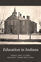 Education in Indiana: An outline of the growth of the common school system, together with statements relating to the condition of secondary and higher education in the state and a brief history of the educational exhibit. Prepared for the Louisiana purchase exposition, held at Saint Louis, May 1 to November 30, 1904