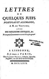 Lettres de quelques juifs portugais et allemands, à M. de Voltaire ; avec des réflexions critiques, etc...