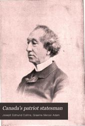 Canada's Patriot Statesman: The Life and Career of the Right Honourable Sir John A. Macdonald ...