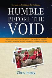Humble before the Void: A Western Astronomer, his Journey East, and a Remarkable Encounter Between Western Science and Tibetan Buddhism