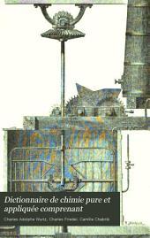Dictionnaire de chimie pure et appliquée: comprenant, la chimie organique et inorganique, la chimie appliquée à l'industrie, à l'agriculture et aux arts, la chimie analytique, la chimie physique et la minéralogie, Volume1,Numéro1
