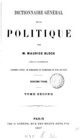 Dictionnaire général de la politique, par M. Block avec la collaboration d'hommes d'état [&c.] de tous les pays. 2e tirage: Volume2