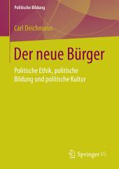 Der neue Bürger: Politische Ethik, politische Bildung und politische Kultur