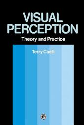 Visual Perception: Theory and Practice: Pergamon International Library of Science, Technology, Engineering and Social Studies