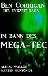 Im Bann des Mega-Tec (Ben Corrigan - die Endzeit-Saga): Cassiopeiapress SF