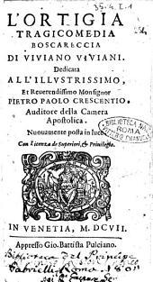 L'Ortigia tragicomedia boscareccia di Viviano Viviani. Dedicata all'illustrissiimo, ... monsignor Pietro Paolo Crescentio ..