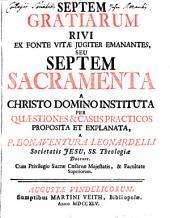 Septem Gratiarum Rivi Ex Fonte Vitae Jugiter Emanantes, Seu Septem Sacramenta A Christo Domino Instituta