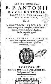Logica mexicana R.P. Antonii Ruuio Rodensis, doctoris theologi, Societatis Iesu, hoc est, Commentarii breuiores et maximè perspicui in vniuersam Aristotelis Dialecticam: ..