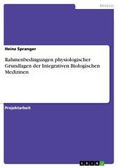 Rahmenbedingungen physiologischer Grundlagen der Integrativen Biologischen Medizinen