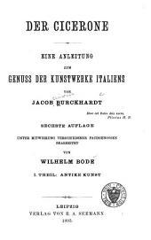 Der Cicerone : eine Anleitung zum Genuss der Kunstwerke Italiens: Band 1