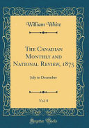The Canadian Monthly and National Review  1875  Vol  8 PDF