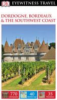 DK Eyewitness Travel Guide  Dordogne  Bordeaux   the Southwest Coast PDF