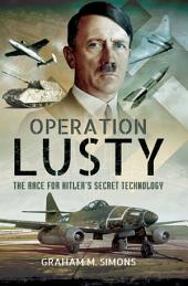 Operation LUSTY: The Race for Hitler's Secret Technology