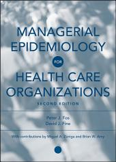 Managerial Epidemiology for Health Care Organizations: Edition 2